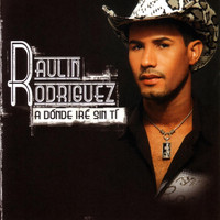 Raulin Rodriguez - A Donde Ire Sin Ti