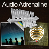 Audio Adrenaline - Double Take: Worldwide/Until My Heart Caves In