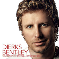 Dierks Bentley - Greatest Hits / Every Mile A Memory 2003 - 2008