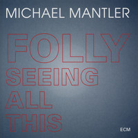 Michael Mantler - Folly Seeing All This