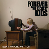 Forever The Sickest Kids - Television Off, Party On (EP)