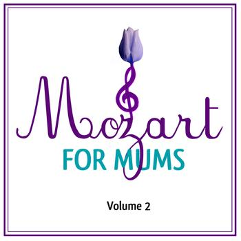 Wolfgang Amadeus Mozart - Mozart For Mums:Volume 2 (International Version)