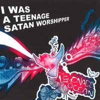 I Was A Teenage Satan Worshipper - The Lemonade Ocean