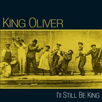 King Oliver - I'll Still Be King