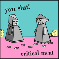 You Slut! - Critical Meat
