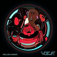 Voicst - Feel Like A Rocket
