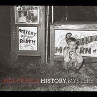 Bill Frisell - History, Mystery