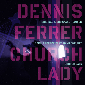 Dennis Ferrer - Church Lady (feat. Daniele)