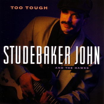 Studebaker John & The Hawks - Too Tough