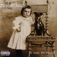 Stephen Lynch - A Little Bit Special (Explicit)