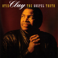 Otis Clay - The Gospel Truth