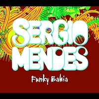 Sergio Mendes / will.i.am / Siedah Garrett - Funky Bahia (International Single)