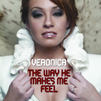 Veronica - The Way He Makes Me Feel