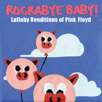 Rockabye Baby! - Lullaby Renditions of Pink Floyd