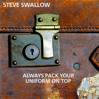 Steve Swallow - Always Pack Your Uniform On Top