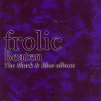 Frolic - Beaten: The Black & Blue Album