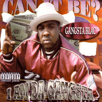 Gangsta Blac - I Am Da Gangsta (Explicit)