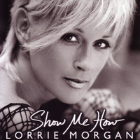 Lorrie Morgan - Show Me How