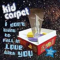 Kid Carpet - I Don't Want To Fall In Love With You
