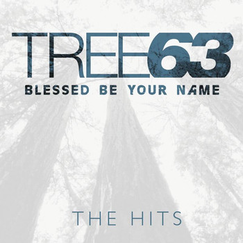Tree63 - Blessed Be Your Name - The Hits