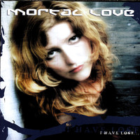 Mortal Love - I Have Lost