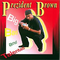 Prezident Brown - Big bad and talented