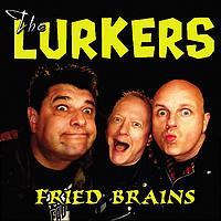 Lurkers - Fried Brains