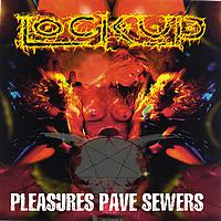 LOCK UP - Pleasure Paves Sewers