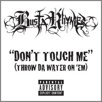 Busta Rhymes - Don't Touch Me (Throw Da Water On 'Em) (Explicit Version)