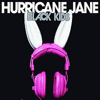 Black Kids - Hurricane Jane (Esingle)