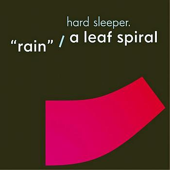 Hard Sleeper - Rain / A Leaf Spiral
