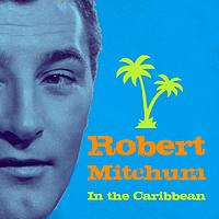 Robert Mitchum - In the Caribbean