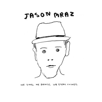 Jason Mraz - We Sing.  We Dance.  We Steal Things. (Explicit)
