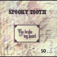 Spooky Tooth - You Broke My Heart So I Busted Your Law