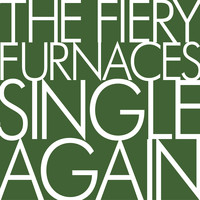 The Fiery Furnaces - Single Again