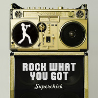 Superchick - Rock What You Got
