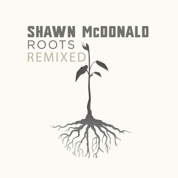 Shawn McDonald - Roots Remixed