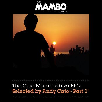 The Cafe Mambo Ibiza EPs selected by Andy Cato Part 1 - The Cafe Mambo Ibiza EPs selected by Andy Cato Part 1