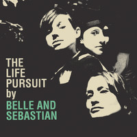 Belle and Sebastian - The Life Pursuit (Explicit)