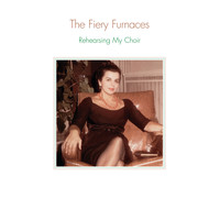 The Fiery Furnaces - Rehearsing My Choir