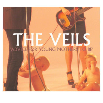 The Veils - Advice for Young Mothers to Be