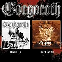 GORGOROTH - Destroyer / Incipit satan
