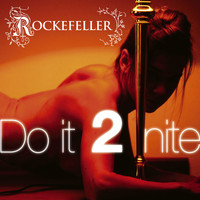 Rockefeller - Do it 2 nite