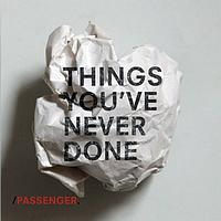 Passenger - Things You've Never Done