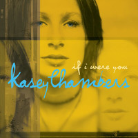 Kasey Chambers - If I Were You