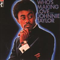 Johnnie Taylor - Who's Making Love...