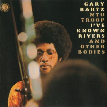 Gary Bartz - I've Known Rivers And Other Bodies