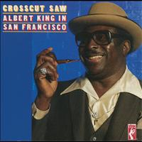 Albert King - Crosscut Saw: Albert King In San Francisco