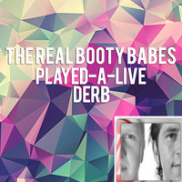 The Real Booty Babes - Played-A-Live / Derb