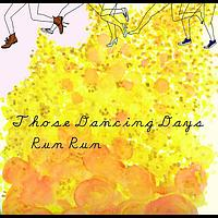 Those Dancing Days - Run Run